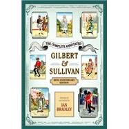 The Complete Annotated Gilbert & Sullivan 20th Anniversary Edition by Bradley, Ian, 9780199392414