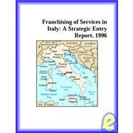Franchising of Services in Italy : A Strategic Entry Report, 1996 by Icon Group International Staff, 9780741812414