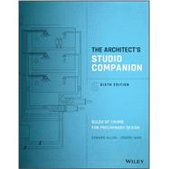 The Architect's Studio Companion: Rules of Thumbfor Preliminary Design, Sixth Edition by Allen, 9781119092414