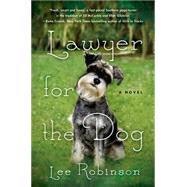 Lawyer for the Dog A Novel by Robinson, Lee, 9781250052414