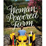 Woman-Powered Farm: Manual for a Self-Sufficient Lifestyle from Homestead to Field by Levatino, Audrey; Levatino, Michael, 9781581572414