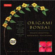 Origami Bonsai: Create Beautiful Botanical Sculptures by Coleman, Benjamin John, 9784805312414