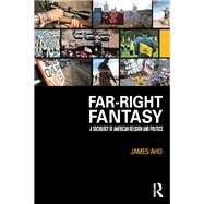 Far-Right Fantasy: A Sociology of American Religion and Politics by Aho; James, 9781138962415