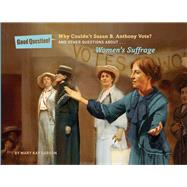 Why Couldn't Susan B. Anthony Vote? And Other Questions About Women's Suffrage by Carson, Mary Kay, 9781454912415