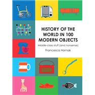 History of the World in 100 Modern Objects by Hornak, Francesca, 9781910232415