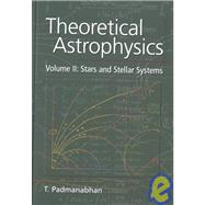 Theoretical Astrophysics by T. Padmanabhan, 9780521562416