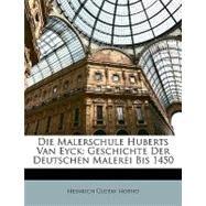 Die Malerschule Huberts Van Eyck : Geschichte der Deutschen Malerei Bis 1450 by Hotho, Heinrich Gustav, 9781148782416