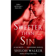 Sweeter Than Sin A Secrets & Shadows Novel by Walker, Shiloh, 9781250032416