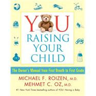 You, Raising Your Child by Roizen, Michael F., M.D.; Oz, Mehmet, M.D.; Spiker, Ted (CON); Rome, Ellen, M.D. (CON); Wynett, Craig (CON), 9781501112416