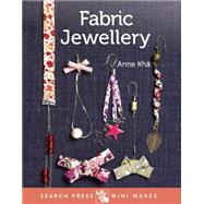 Mini Makes: Fabric Jewellery by Khâ, Anne, 9781782212416