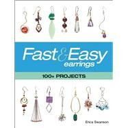Fast & Easy Earrings 100+ Projects by Swanson, Erica, 9781627002417