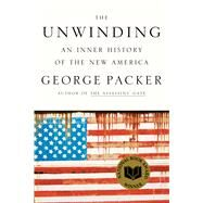 The Unwinding An Inner History of the New America by Packer, George, 9780374102418