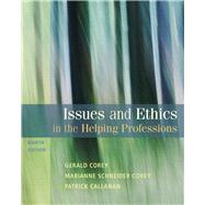 Issues and Ethics in the Helping Professions by Corey, Gerald; Corey, Marianne Schneider; Callanan, Patrick, 9780495812418