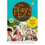 The Play's the Thing: Teachers' Roles in Children's Play by Jones, Elizabeth; Reynolds, Gretchen; Hirsh-Pasek, Kathy; Golinkoff, Roberta Michnick, 9780807752418