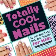 Totally Cool Nails by Rodgers, Catherine, 9781440572418