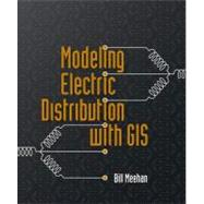 Modeling Electric Distribution With Gis by Meehan, Bill; Schweitzer, Brian, 9781589482418
