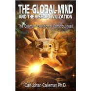 The Global Mind and the Rise of Civilization by Calleman, Carl Johan, 9781591432418