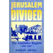 Jerusalem Divided: The Armistice Regime, 1947-1967 by Israeli,Raphael, 9780714682419