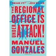 The Regional Office Is Under Attack! by Gonzales, Manuel, 9781594632419