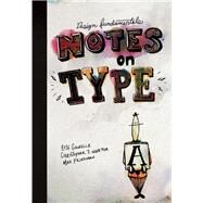 Design Fundamentals Notes on Type by Gonnella, Rose; Navetta, Christopher; Friedman, Max, 9780133962420