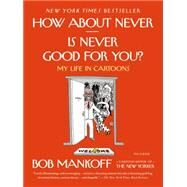 How About Never--Is Never Good for You? My Life in Cartoons by Mankoff, Bob, 9781250062420