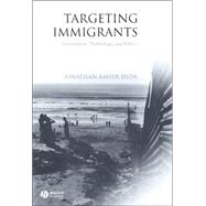 Targeting Immigrants : Government, Technology, and Ethics by Inda, Jonathan Xavier, 9781405112420