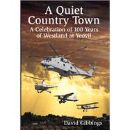 A Quiet Country Town: A Celebration of 100 Years of Westland at Yeovil by Gibbings, David, 9780750962421