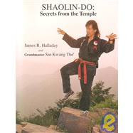 Shaolin-Do : Secrets from the Temple by Halladay, James R.; Kwang The' Sin; The, Sin, 9780787212421