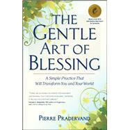 The Gentle Art of Blessing A Simple Practice That Will Transform You and Your World by Pradervand, Pierre, 9781582702421