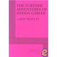 Further Adventures Of Hedda Gabler by Whitty, Jeff, 9780822222422