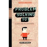 Problem Solving 101 A Simple Book for Smart People by Watanabe, Ken, 9781591842422
