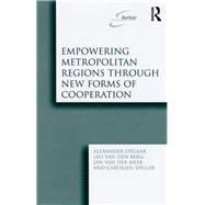 Empowering Metropolitan Regions Through New Forms of Cooperation by Otgaar,Alexander, 9781138262423