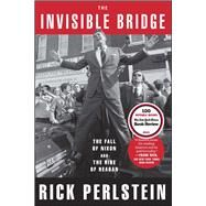 The Invisible Bridge The Fall of Nixon and the Rise of Reagan by Perlstein, Rick, 9781476782423