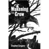 Wakening the Crow by Gregory, Stephen, 9781781082423