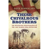 These Chivalrous Brothers by Sunderland, David, 9781785352423
