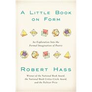 A Little Book on Form by Hass, Robert, 9780062332424