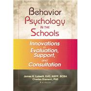 Behavior Psychology in the Schools: Innovations in Evaluation, Support, and Consultation by Luiselli; James K, 9781138002425