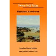 Twice-told Tales: Easyread Large Edition by Hawthorne, Nathaniel, 9781425032425