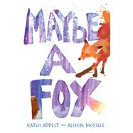 Maybe a Fox by Appelt, Kathi; McGhee, Alison, 9781442482425