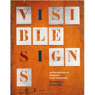 Visible Signs An Introduction to Semiotics in the Visual Arts by Crow, David, 9781474232425