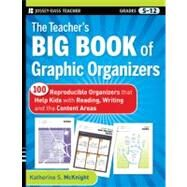 The Teacher's Big Book of Graphic Organizers 100 Reproducible Organizers that Help Kids with Reading, Writing, and the Content Areas by McKnight, Katherine S., 9780470502426