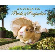 A Guinea Pig Pride & Prejudice by Austen, Jane; Goodwin, Alex; Gammell, Tess, 9781632862426