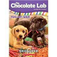 Tug-of-War (The Chocolate Lab #2) by Luper, Eric, 9780545902427