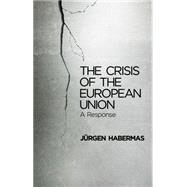 The Crisis of the European Union A Response by Habermas, Jurgen, 9780745662428