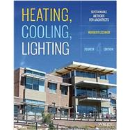Heating, Cooling, Lighting: Sustainable Design Methods for Architects, Fourth Edition by Lechner, 9781118582428