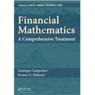 Financial Mathematics: A Comprehensive Treatment by Campolieti; Giuseppe, 9781439892428