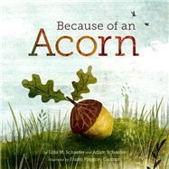 Because of an Acorn by Schaefer, Lola M.; Schaefer, Adam; Preston-Gannon, Frann, 9781452112428