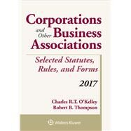 Corporations and Other Business Associations Selected Statutes, Rules, and Forms 2017 by O'Kelley, Charles R. T.; Thompson, Robert B., 9781454882428