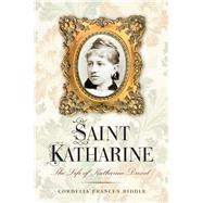 Saint Katharine: The Life of Katharine Drexel by Biddle, Cordelia Frances, 9781594162428