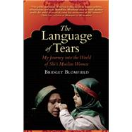 The Language of Tears My Journey into the World of Shi'i Muslim Women by Blomfield, Bridget, 9781935952428